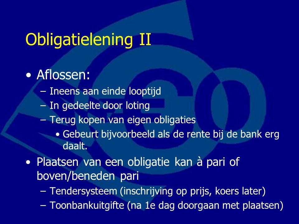 Obligatielening II Aflossen: –Ineens aan einde looptijd –In gedeelte door loting –Terug kopen van eigen obligaties Gebeurt bijvoorbeeld als de rente b