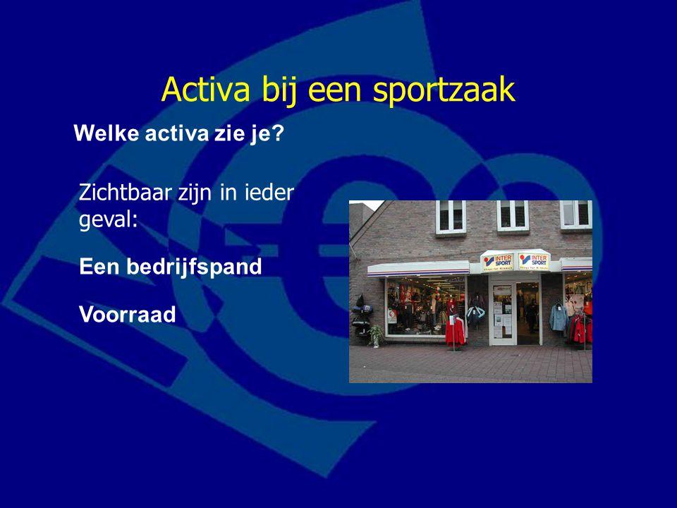 Activa bij een sportzaak Welke activa zie je? Zichtbaar zijn in ieder geval: Een bedrijfspand Voorraad
