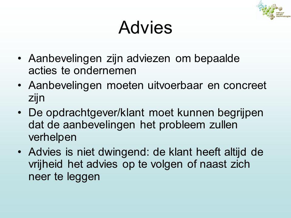 Advies Aanbevelingen zijn adviezen om bepaalde acties te ondernemen Aanbevelingen moeten uitvoerbaar en concreet zijn De opdrachtgever/klant moet kunn