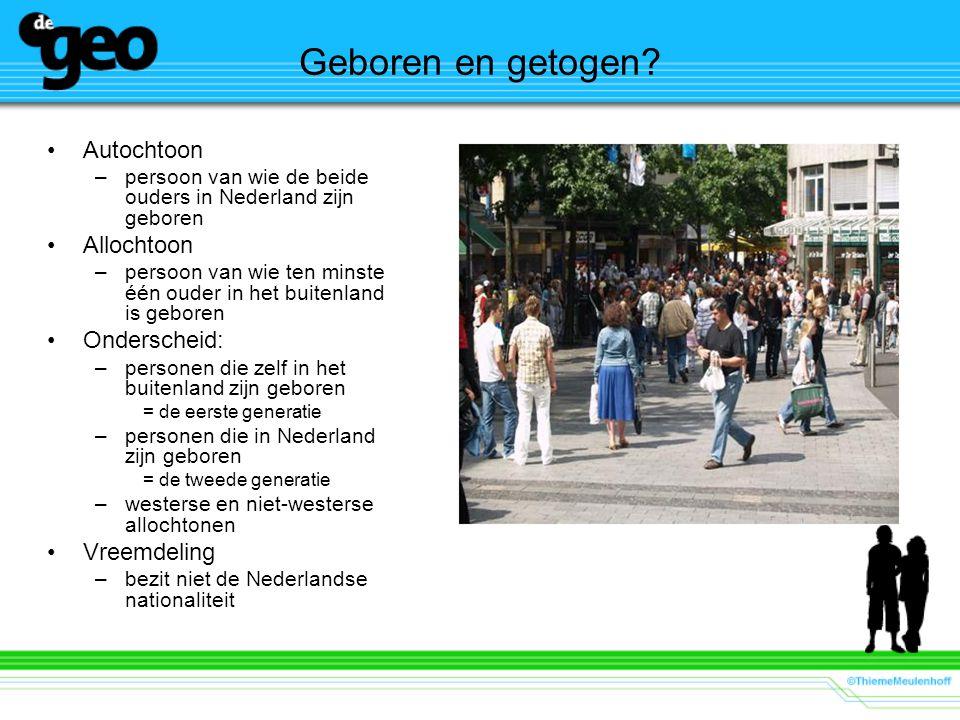 Geboren en getogen? Autochtoon –persoon van wie de beide ouders in Nederland zijn geboren Allochtoon –persoon van wie ten minste één ouder in het buit