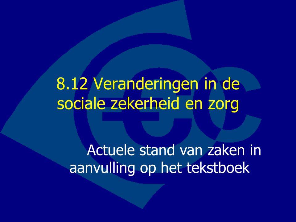 8.12 Veranderingen in de sociale zekerheid en zorg Actuele stand van zaken in aanvulling op het tekstboek