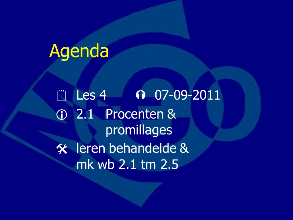 Agenda  Les 4  07-09-2011  2.1 Procenten & promillages  leren behandelde & mk wb 2.1 tm 2.5