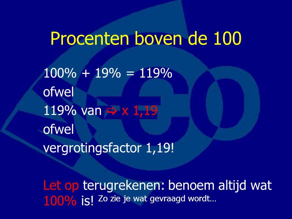 Procenten boven de 100 100% + 19% = 119% ofwel 119% van  x 1,19 ofwel vergrotingsfactor 1,19.