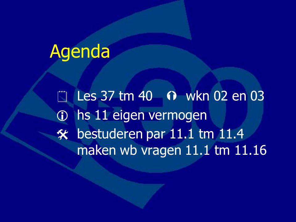Agenda  Les 37 tm 40  wkn 02 en 03  hs 11 eigen vermogen  bestuderen par 11.1 tm 11.4 maken wb vragen 11.1 tm 11.16