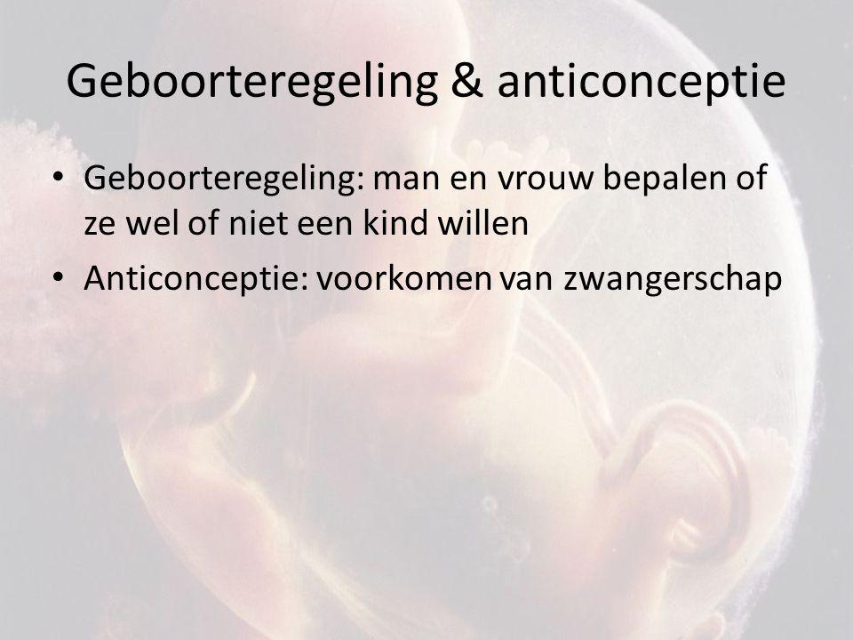 Geboorteregeling & anticonceptie Geboorteregeling: man en vrouw bepalen of ze wel of niet een kind willen Anticonceptie: voorkomen van zwangerschap