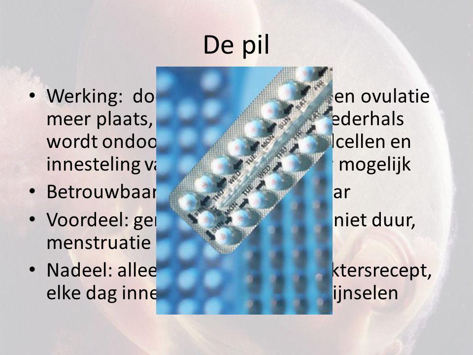 De pil Werking: door hormonen vind geen ovulatie meer plaats, slijmprop in baarmoederhals wordt ondoordringbaar voor zaadcellen en innesteling van emb