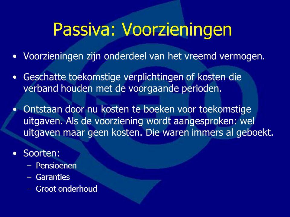 Passiva: Voorzieningen Voorzieningen zijn onderdeel van het vreemd vermogen. Geschatte toekomstige verplichtingen of kosten die verband houden met de