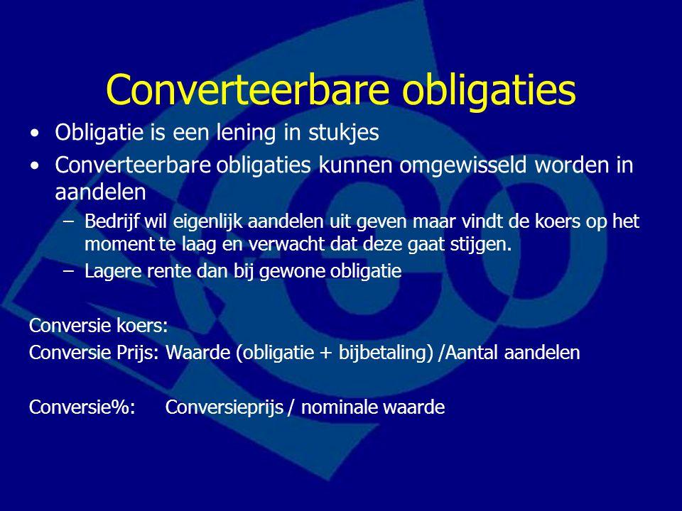 Converteerbare obligaties Obligatie is een lening in stukjes Converteerbare obligaties kunnen omgewisseld worden in aandelen –Bedrijf wil eigenlijk aa