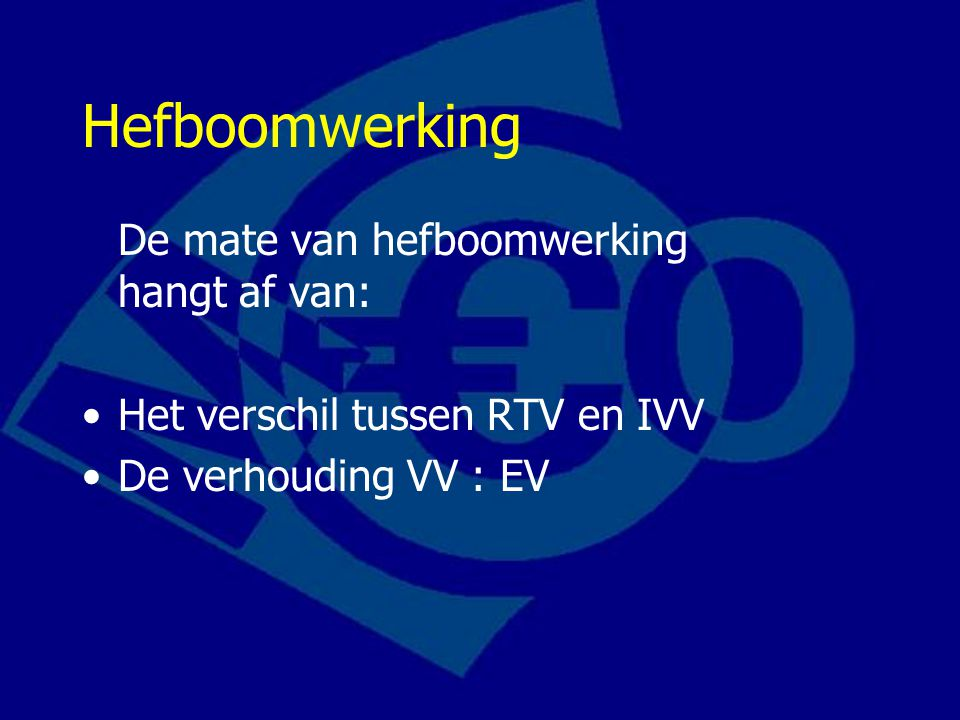 Hefboomwerking De mate van hefboomwerking hangt af van: Het verschil tussen RTV en IVV De verhouding VV : EV