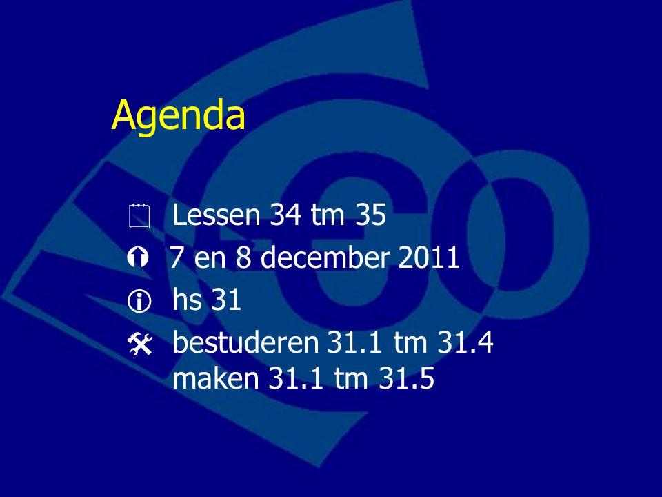 Agenda  Lessen 34 tm 35  7 en 8 december 2011  hs 31  bestuderen 31.1 tm 31.4 maken 31.1 tm 31.5
