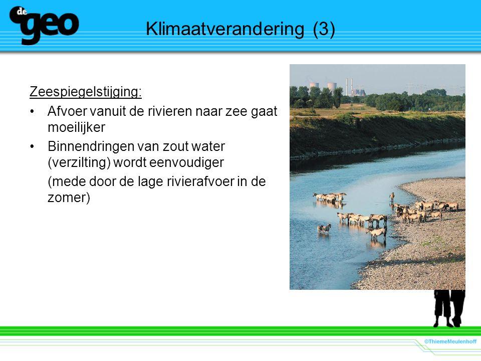 Klimaatverandering (3) Zeespiegelstijging: Afvoer vanuit de rivieren naar zee gaat moeilijker Binnendringen van zout water (verzilting) wordt eenvoudi