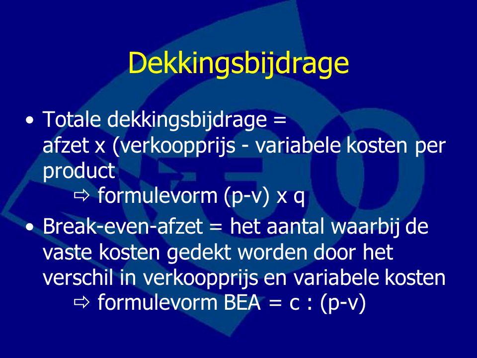 Dekkingsbijdrage Totale dekkingsbijdrage = afzet x (verkoopprijs - variabele kosten per product  formulevorm (p-v) x q Break-even-afzet = het aantal