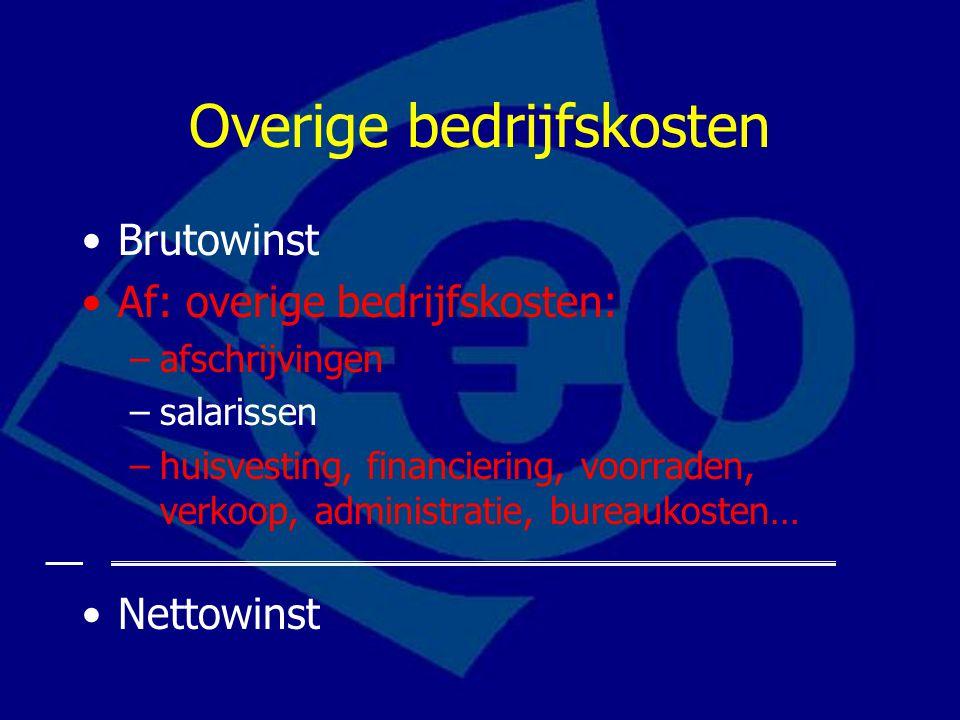 Overige bedrijfskosten Brutowinst Af: overige bedrijfskosten: –afschrijvingen –salarissen –huisvesting, financiering, voorraden, verkoop, administrati