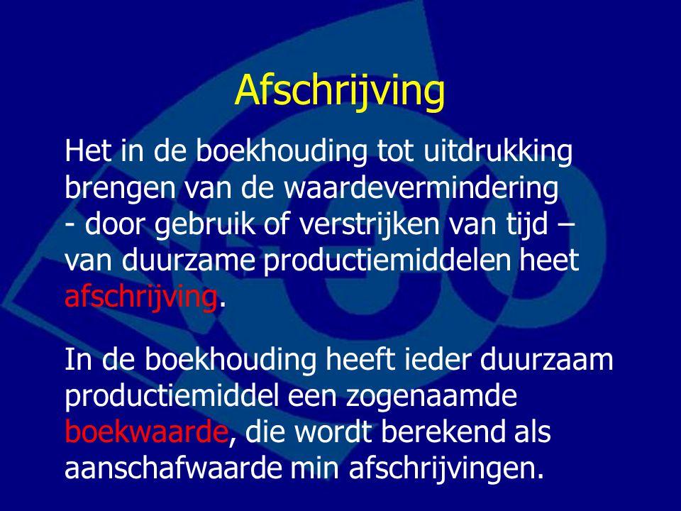 Afschrijving Het in de boekhouding tot uitdrukking brengen van de waardevermindering - door gebruik of verstrijken van tijd – van duurzame productiemi
