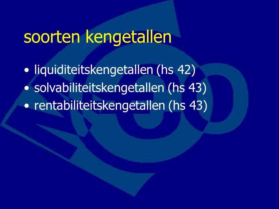 soorten kengetallen liquiditeitskengetallen (hs 42) solvabiliteitskengetallen (hs 43) rentabiliteitskengetallen (hs 43)