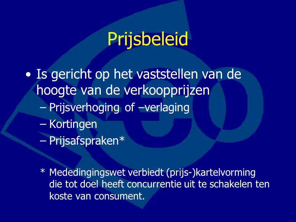 Prijsbeleid Is gericht op het vaststellen van de hoogte van de verkoopprijzen –Prijsverhoging of –verlaging –Kortingen –Prijsafspraken* *Mededingingsw