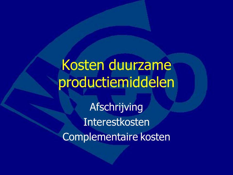 Kosten duurzame productiemiddelen Afschrijving Interestkosten Complementaire kosten