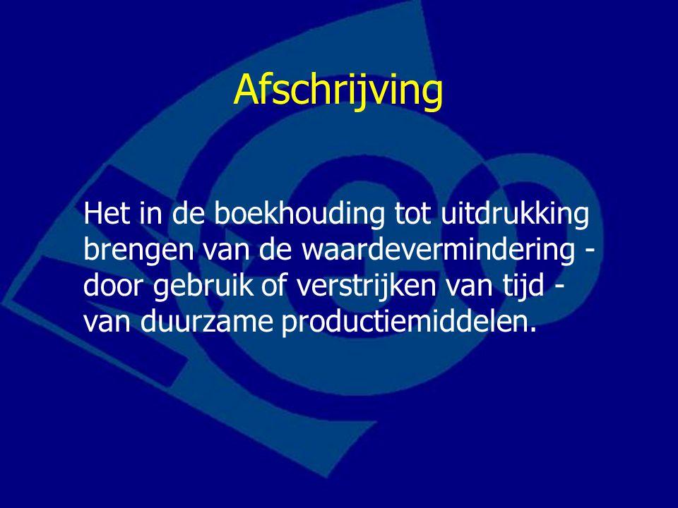 Afschrijving Het in de boekhouding tot uitdrukking brengen van de waardevermindering - door gebruik of verstrijken van tijd - van duurzame productiemi