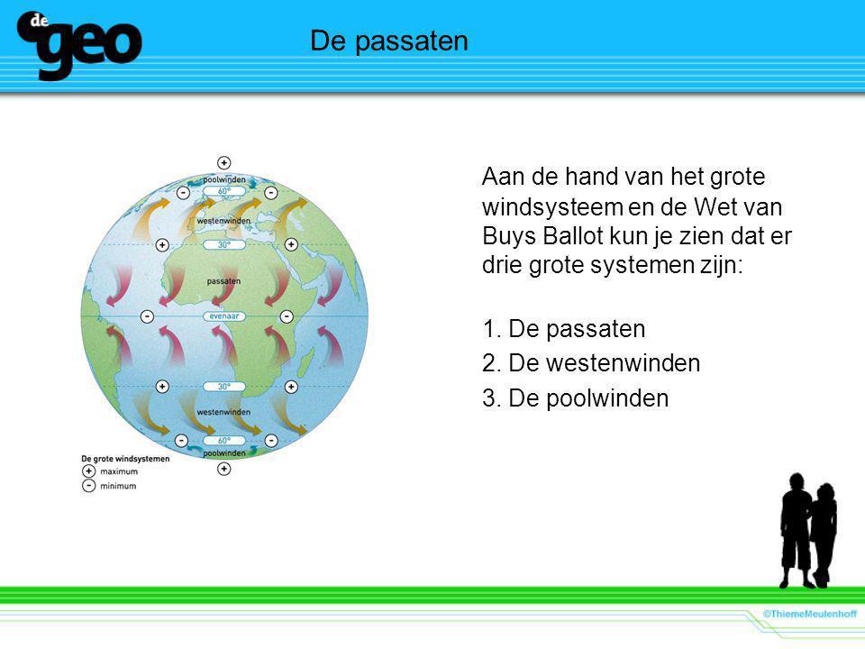 De passaten Aan de hand van het grote windsysteem en de Wet van Buys Ballot kun je zien dat er drie grote systemen zijn: 1.