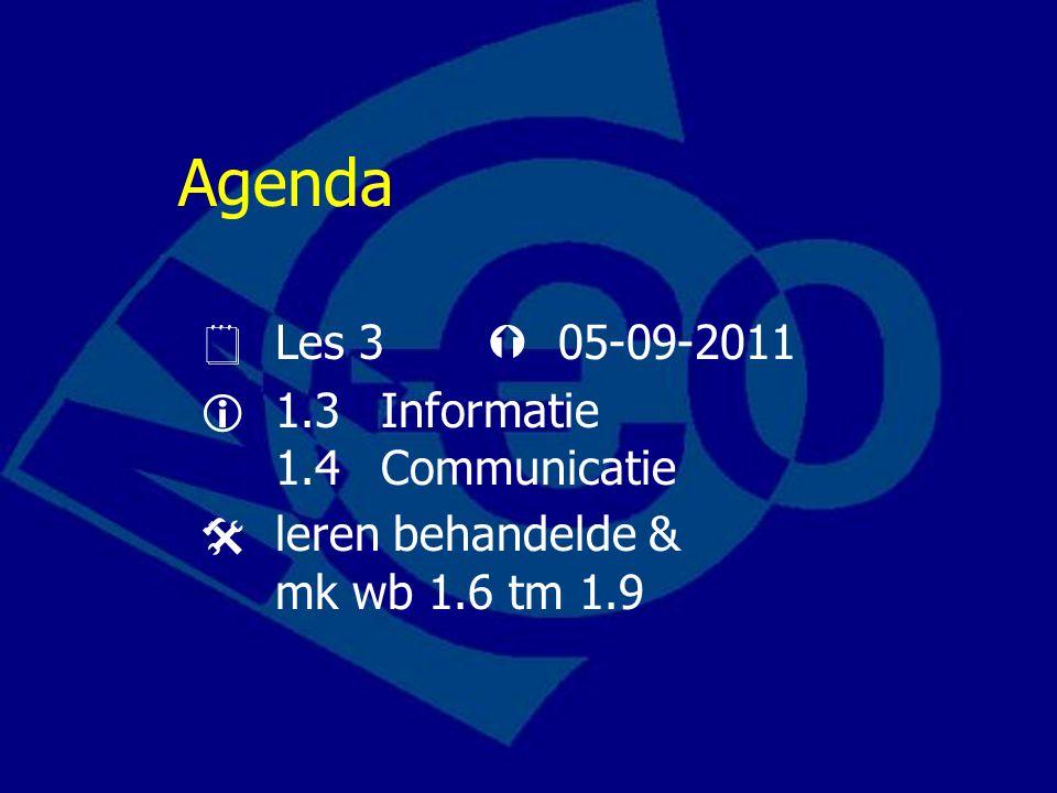 Agenda  Les 3  05-09-2011  1.3 Informatie 1.4Communicatie  leren behandelde & mk wb 1.6 tm 1.9