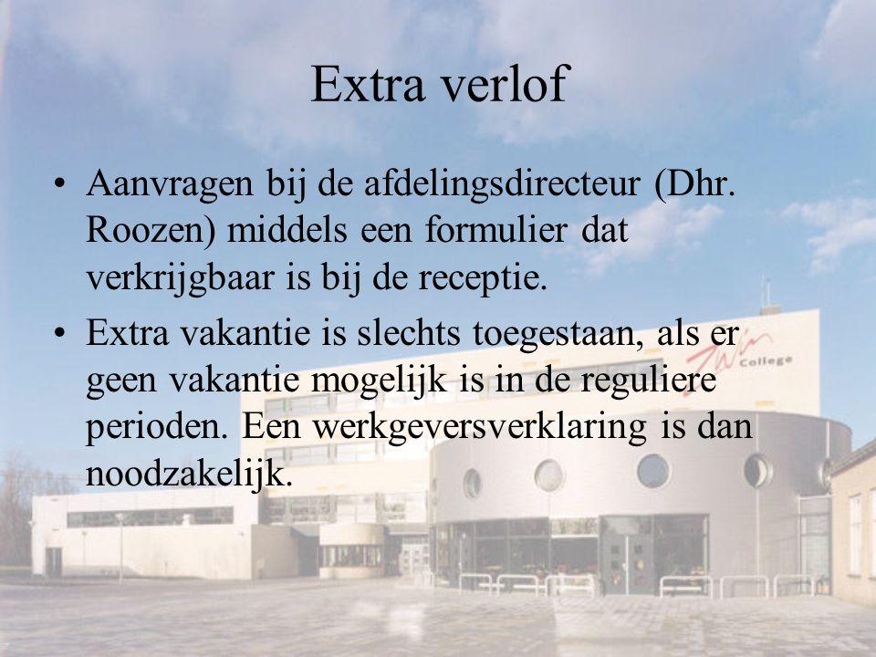 Extra verlof Aanvragen bij de afdelingsdirecteur (Dhr. Roozen) middels een formulier dat verkrijgbaar is bij de receptie. Extra vakantie is slechts to