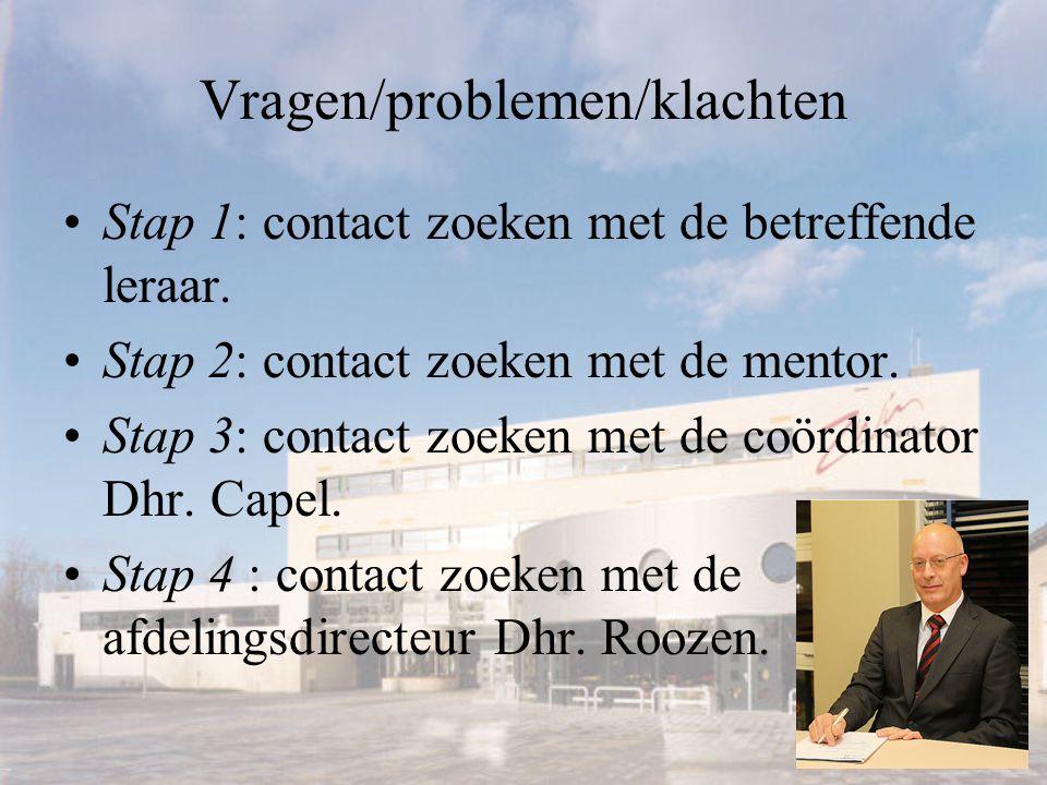 Vragen/problemen/klachten Stap 1: contact zoeken met de betreffende leraar. Stap 2: contact zoeken met de mentor. Stap 3: contact zoeken met de coördi