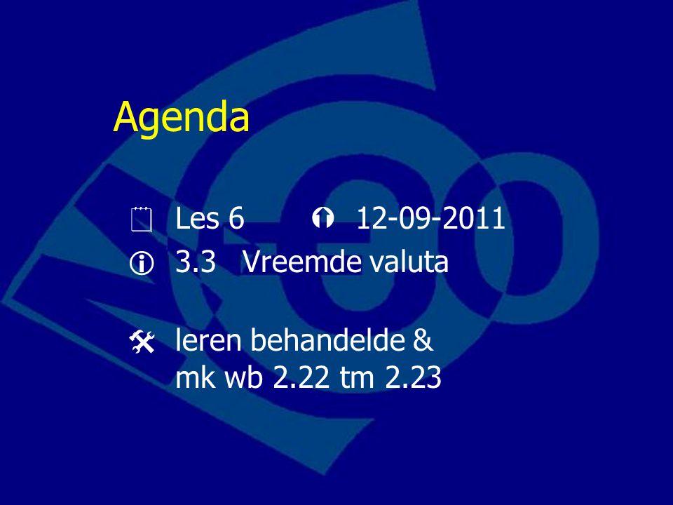 Agenda  Les 6  12-09-2011  3.3 Vreemde valuta  leren behandelde & mk wb 2.22 tm 2.23