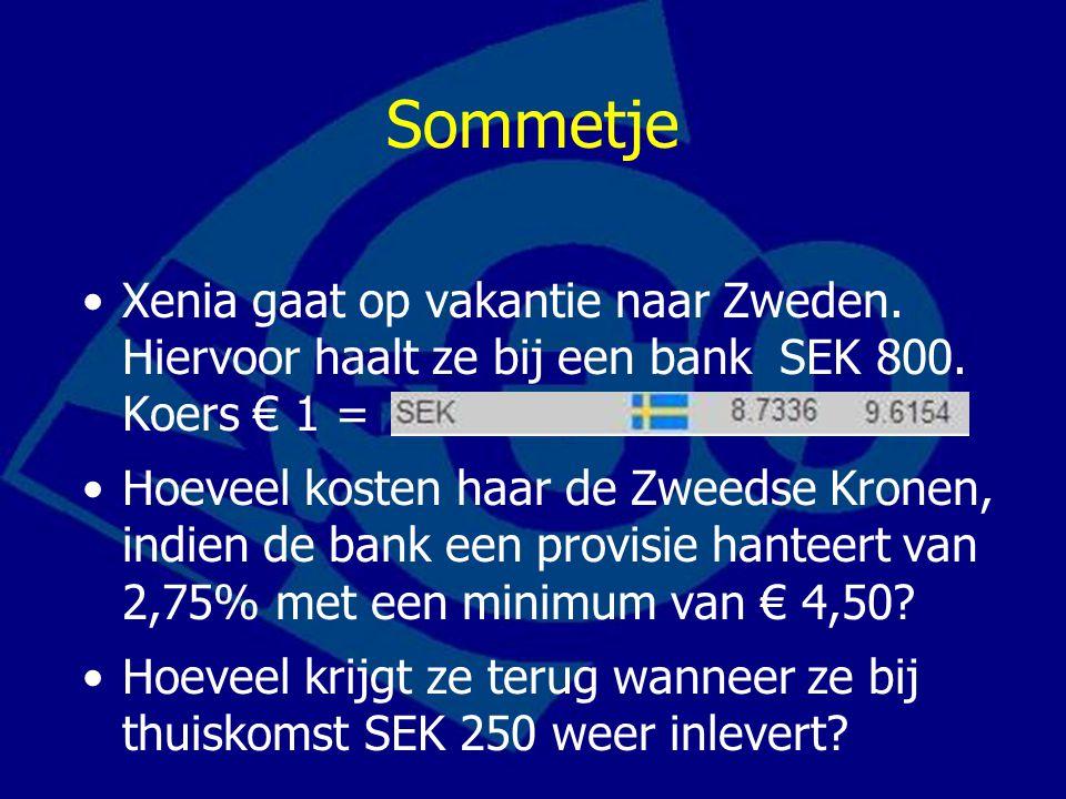 Sommetje Xenia gaat op vakantie naar Zweden. Hiervoor haalt ze bij een bank SEK 800. Koers € 1 = Hoeveel kosten haar de Zweedse Kronen, indien de bank
