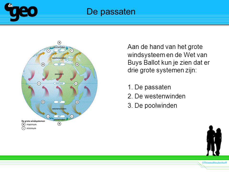 De passaten Aan de hand van het grote windsysteem en de Wet van Buys Ballot kun je zien dat er drie grote systemen zijn: 1. De passaten 2. De westenwi