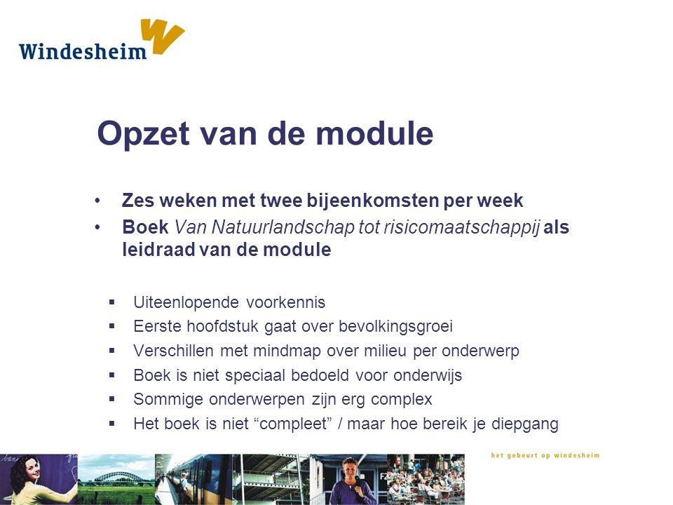 Opzet van de module Zes weken met twee bijeenkomsten per week Boek Van Natuurlandschap tot risicomaatschappij als leidraad van de module  Uiteenlopen