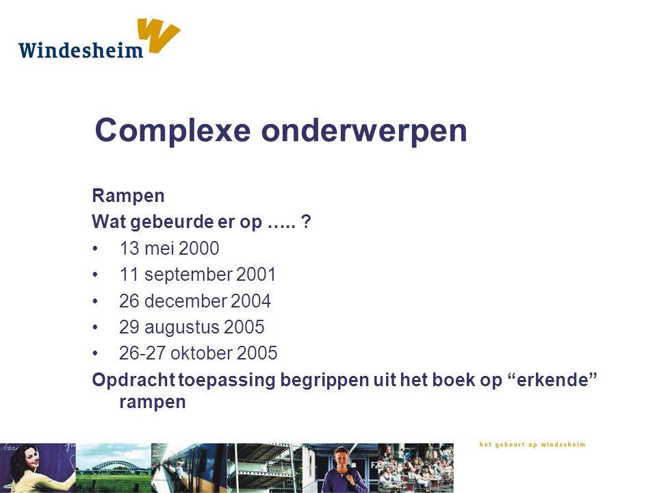 Complexe onderwerpen Rampen Wat gebeurde er op ….. ? 13 mei 2000 11 september 2001 26 december 2004 29 augustus 2005 26-27 oktober 2005 Opdracht toepa