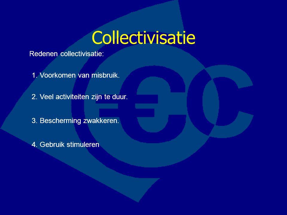 Collectivisatie Redenen collectivisatie: 1. Voorkomen van misbruik. 2. Veel activiteiten zijn te duur. 3. Bescherming zwakkeren. 4. Gebruik stimuleren