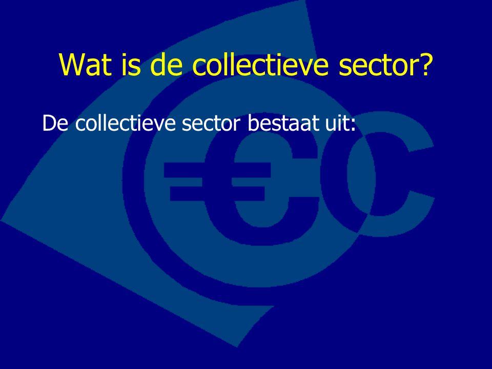 Wat is de collectieve sector? De collectieve sector bestaat uit: De overheid