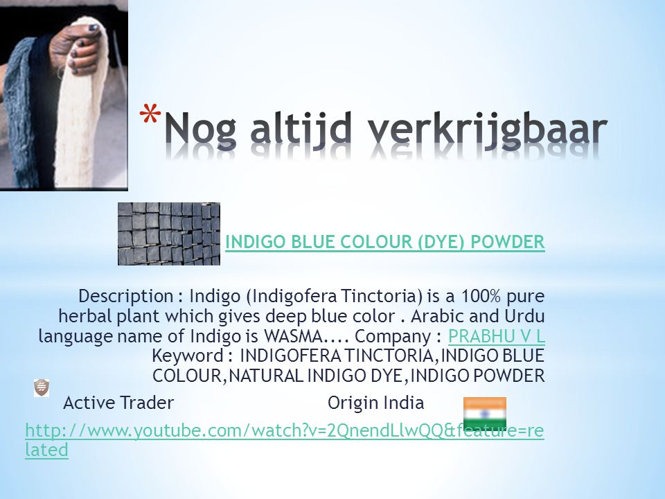 INDIGO BLUE COLOUR (DYE) POWDER Description : Indigo (Indigofera Tinctoria) is a 100% pure herbal plant which gives deep blue color. Arabic and Urdu l