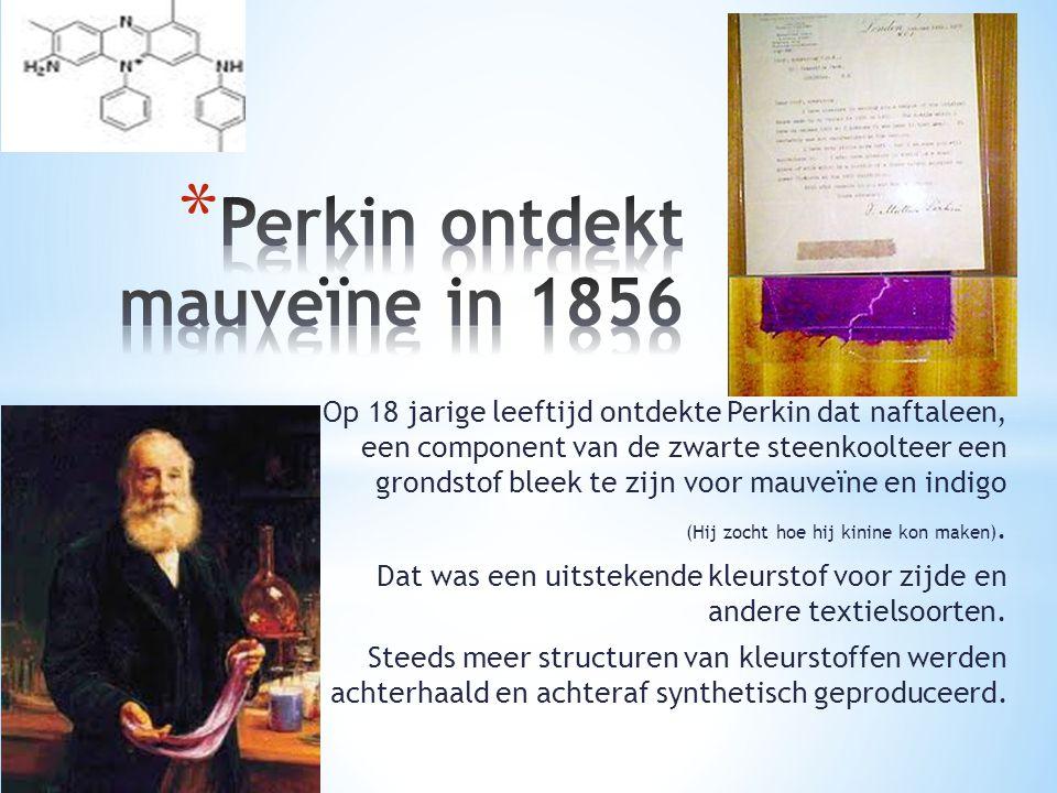 Op 18 jarige leeftijd ontdekte Perkin dat naftaleen, een component van de zwarte steenkoolteer een grondstof bleek te zijn voor mauveïne en indigo (Hi
