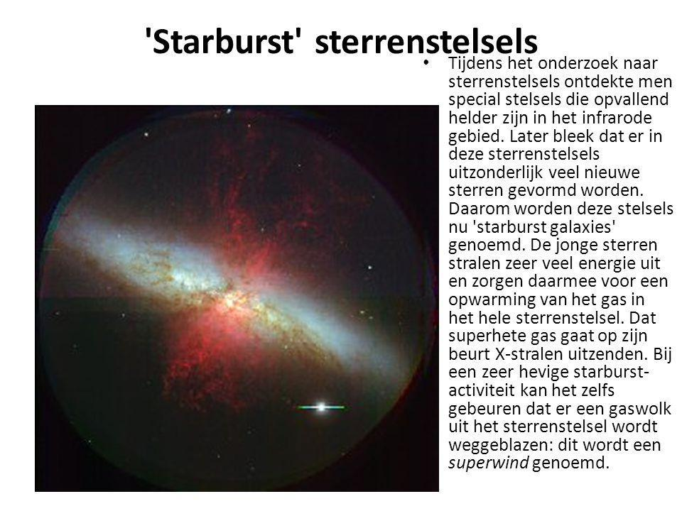 'Starburst' sterrenstelsels Tijdens het onderzoek naar sterrenstelsels ontdekte men special stelsels die opvallend helder zijn in het infrarode gebied
