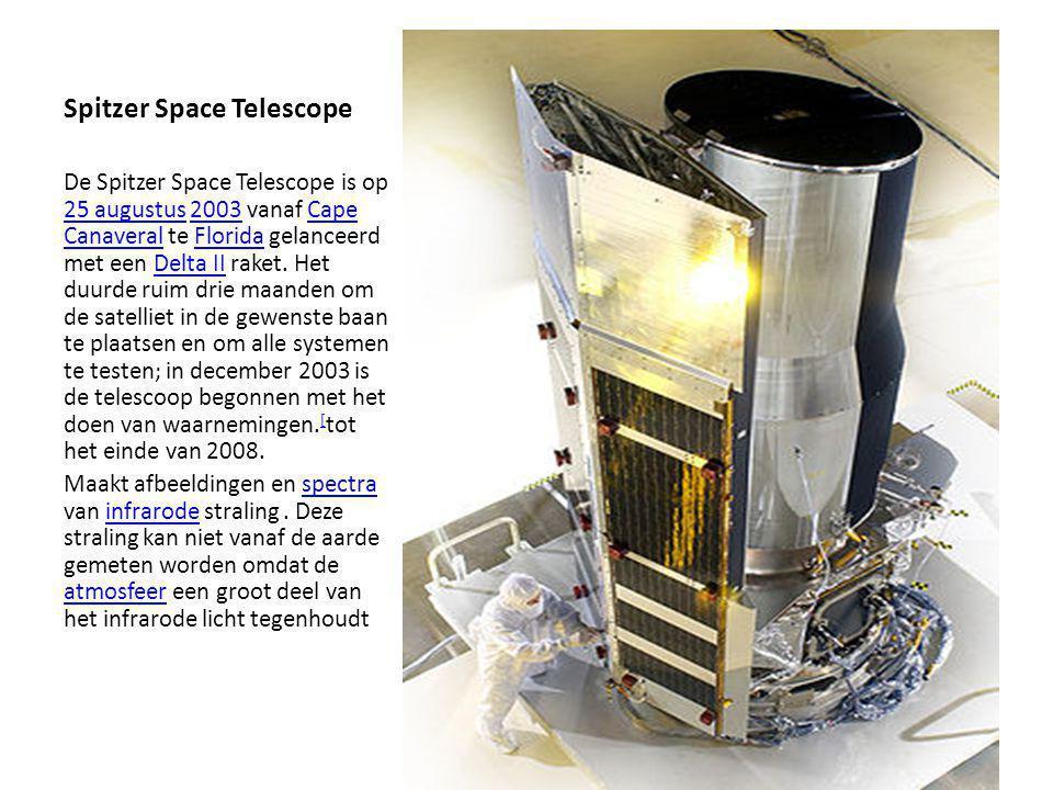 Spitzer Space Telescope De Spitzer Space Telescope is op 25 augustus 2003 vanaf Cape Canaveral te Florida gelanceerd met een Delta II raket. Het duurd