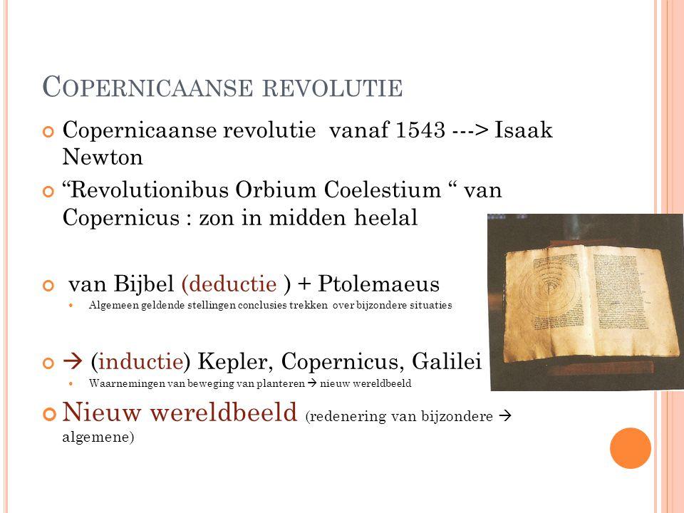 """C OPERNICAANSE REVOLUTIE Copernicaanse revolutie vanaf 1543 ---> Isaak Newton """"Revolutionibus Orbium Coelestium """" van Copernicus : zon in midden heela"""