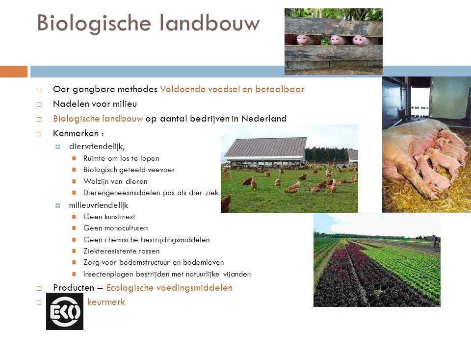 Biologische landbouw  Oor gangbare methodes Voldoende voedsel en betaalbaar  Nadelen voor milieu  Biologische landbouw op aantal bedrijven in Neder
