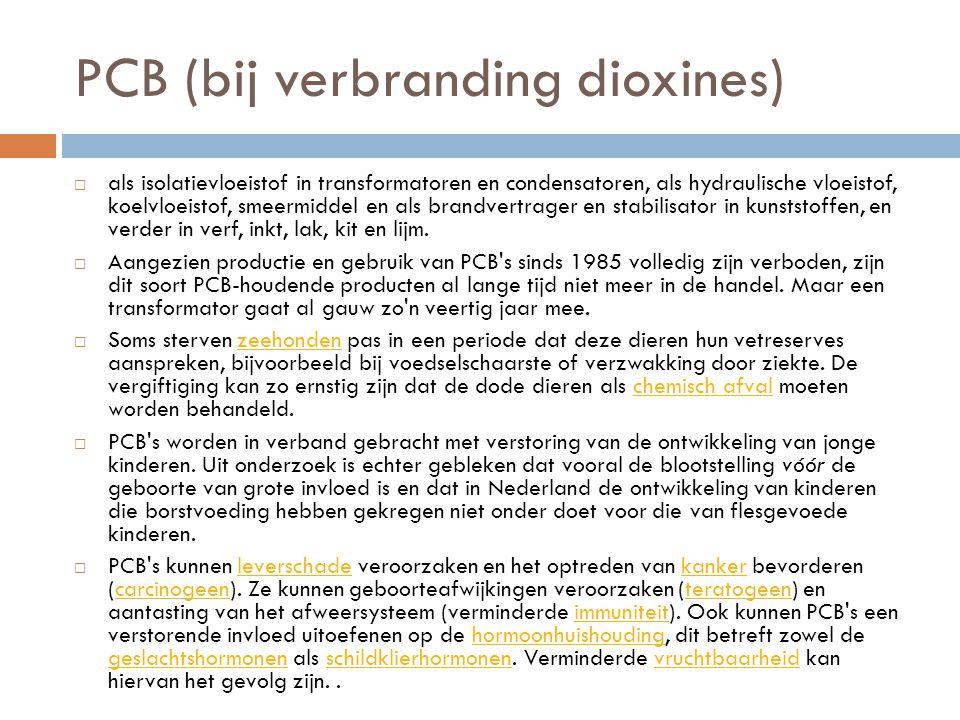 PCB (bij verbranding dioxines)  als isolatievloeistof in transformatoren en condensatoren, als hydraulische vloeistof, koelvloeistof, smeermiddel en