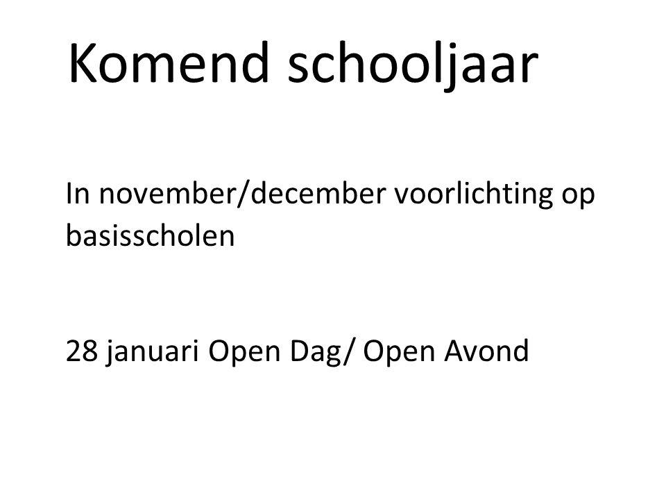 Komend schooljaar In november/december voorlichting op basisscholen 28 januari Open Dag/ Open Avond