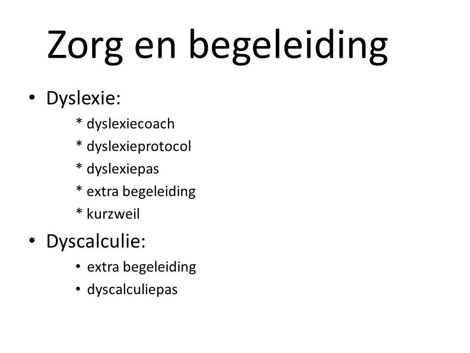 Zorg en begeleiding Dyslexie: * dyslexiecoach * dyslexieprotocol * dyslexiepas * extra begeleiding * kurzweil Dyscalculie: extra begeleiding dyscalcul