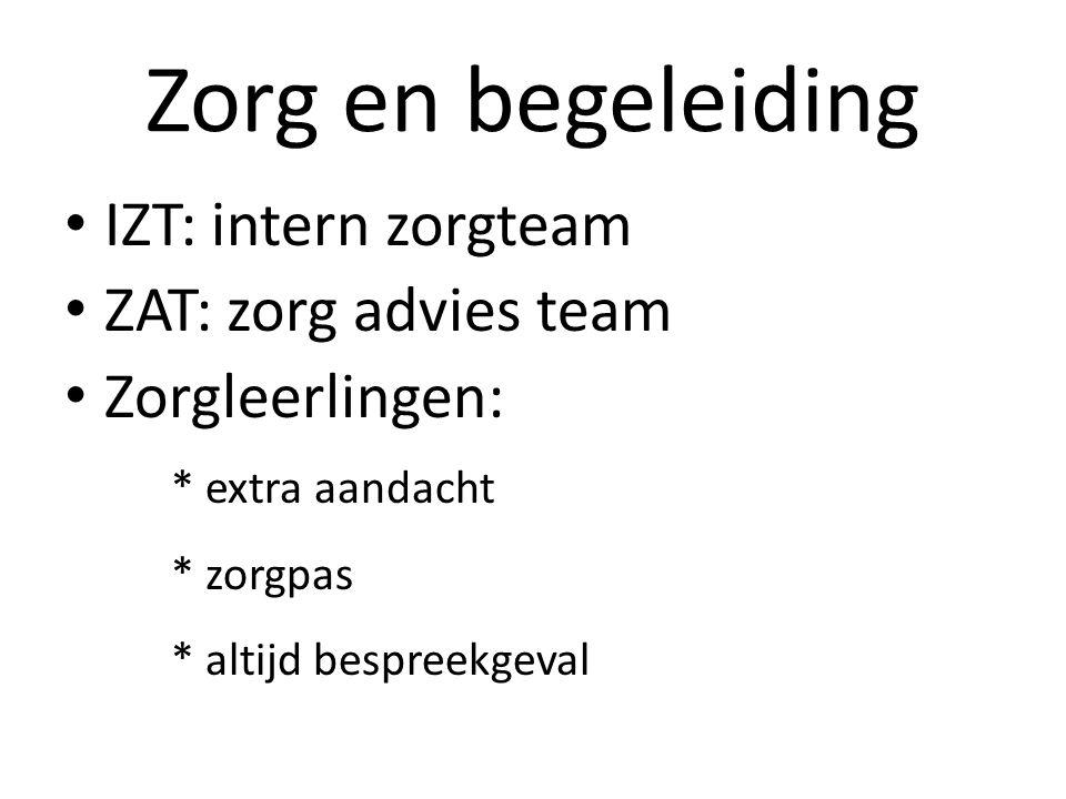 Zorg en begeleiding IZT: intern zorgteam ZAT: zorg advies team Zorgleerlingen: * extra aandacht * zorgpas * altijd bespreekgeval