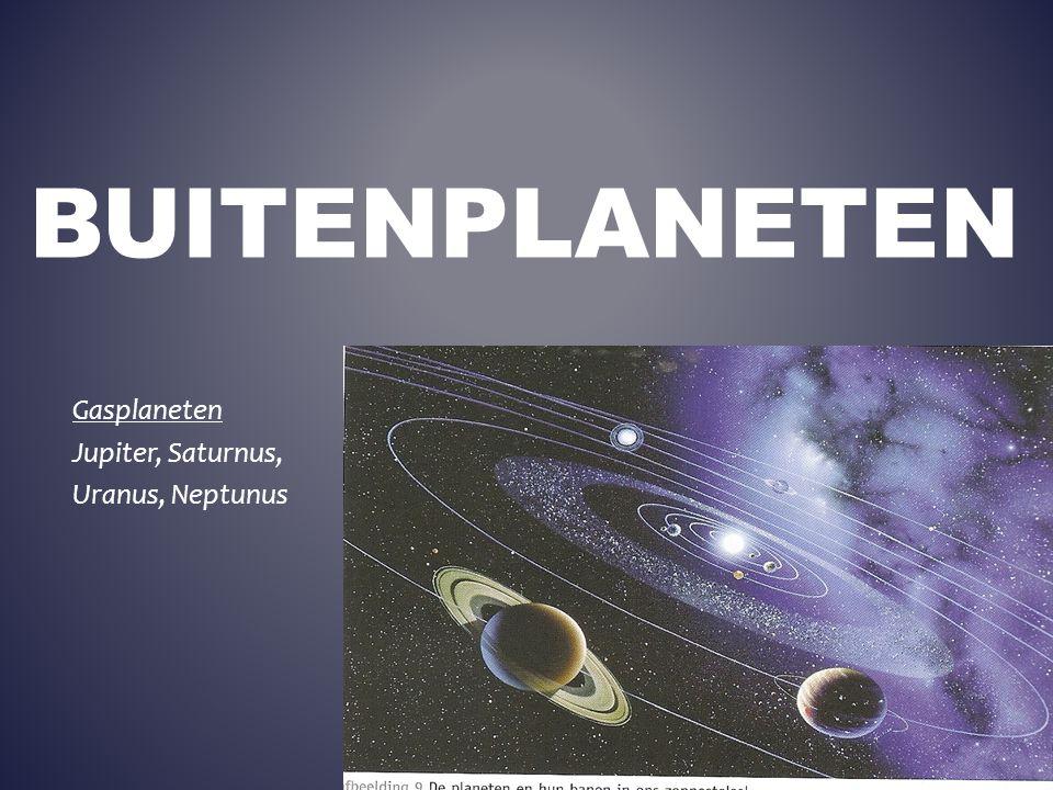 BUITENPLANETEN Gasplaneten Jupiter, Saturnus, Uranus, Neptunus