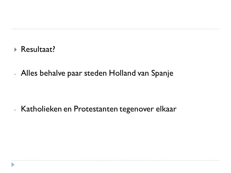  Resultaat? - Alles behalve paar steden Holland van Spanje - Katholieken en Protestanten tegenover elkaar