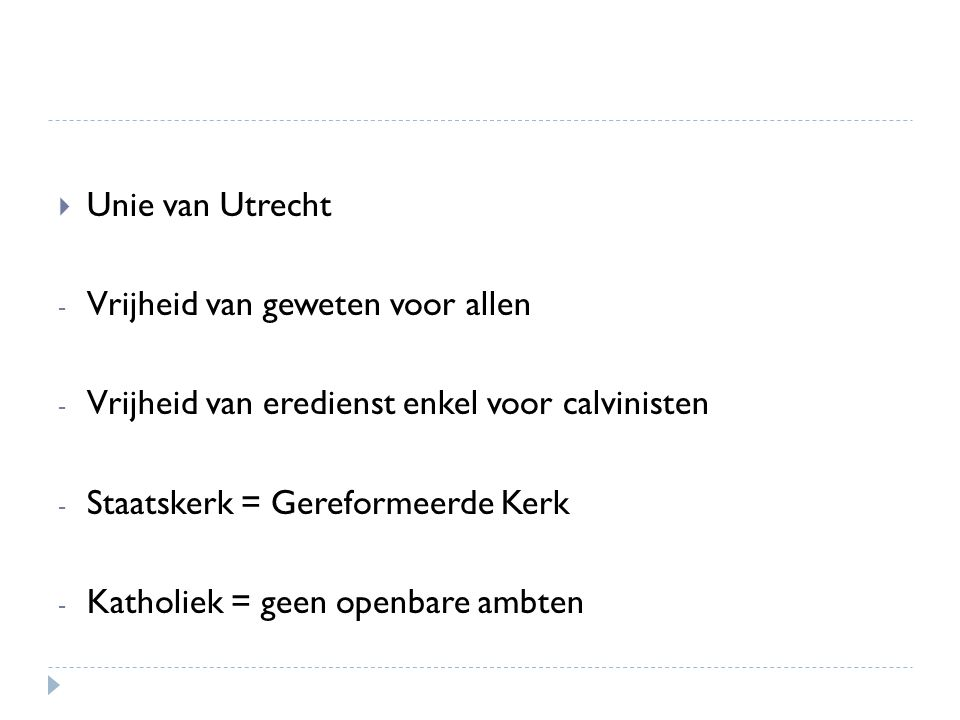  Unie van Utrecht - Vrijheid van geweten voor allen - Vrijheid van eredienst enkel voor calvinisten - Staatskerk = Gereformeerde Kerk - Katholiek = g
