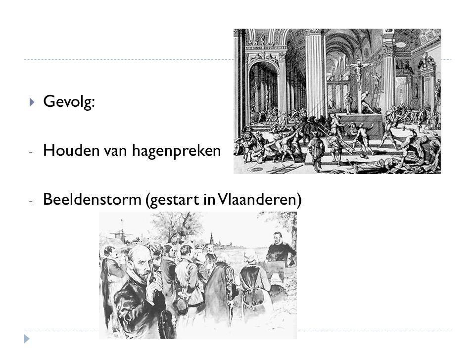  Gevolg: - Houden van hagenpreken - Beeldenstorm (gestart in Vlaanderen)