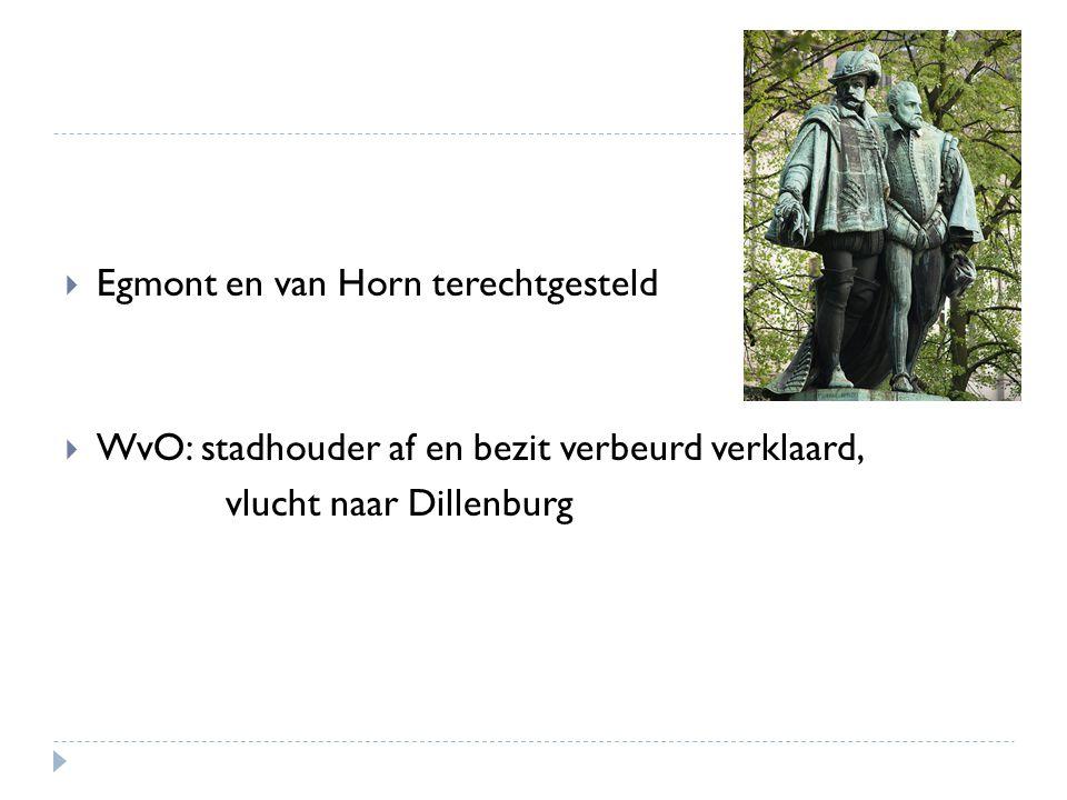  Egmont en van Horn terechtgesteld  WvO: stadhouder af en bezit verbeurd verklaard, vlucht naar Dillenburg