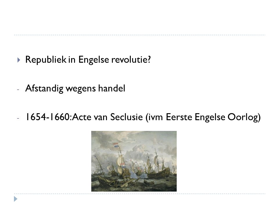  Republiek in Engelse revolutie? - Afstandig wegens handel - 1654-1660: Acte van Seclusie (ivm Eerste Engelse Oorlog)