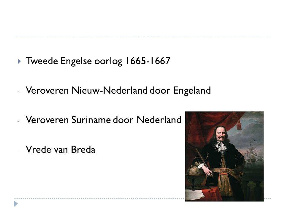  Tweede Engelse oorlog 1665-1667 - Veroveren Nieuw-Nederland door Engeland - Veroveren Suriname door Nederland - Vrede van Breda